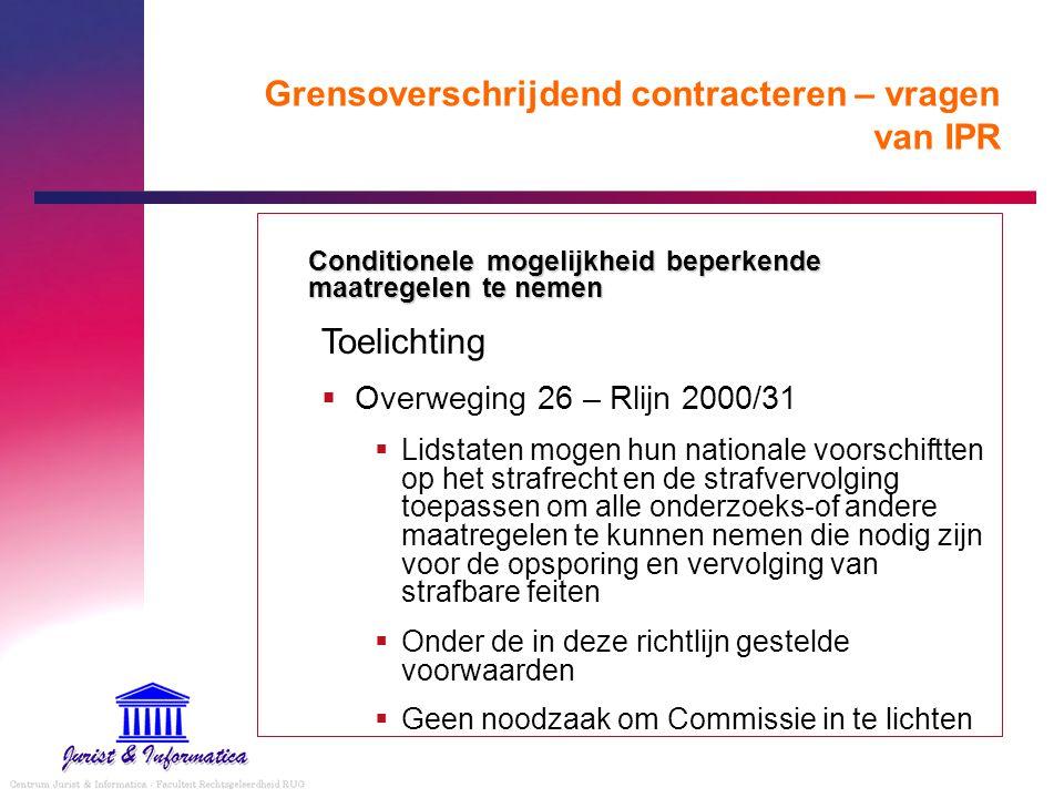 Grensoverschrijdend contracteren – vragen van IPR Conditionele mogelijkheid beperkende maatregelen te nemen Toelichting  Overweging 26 – Rlijn 2000/3