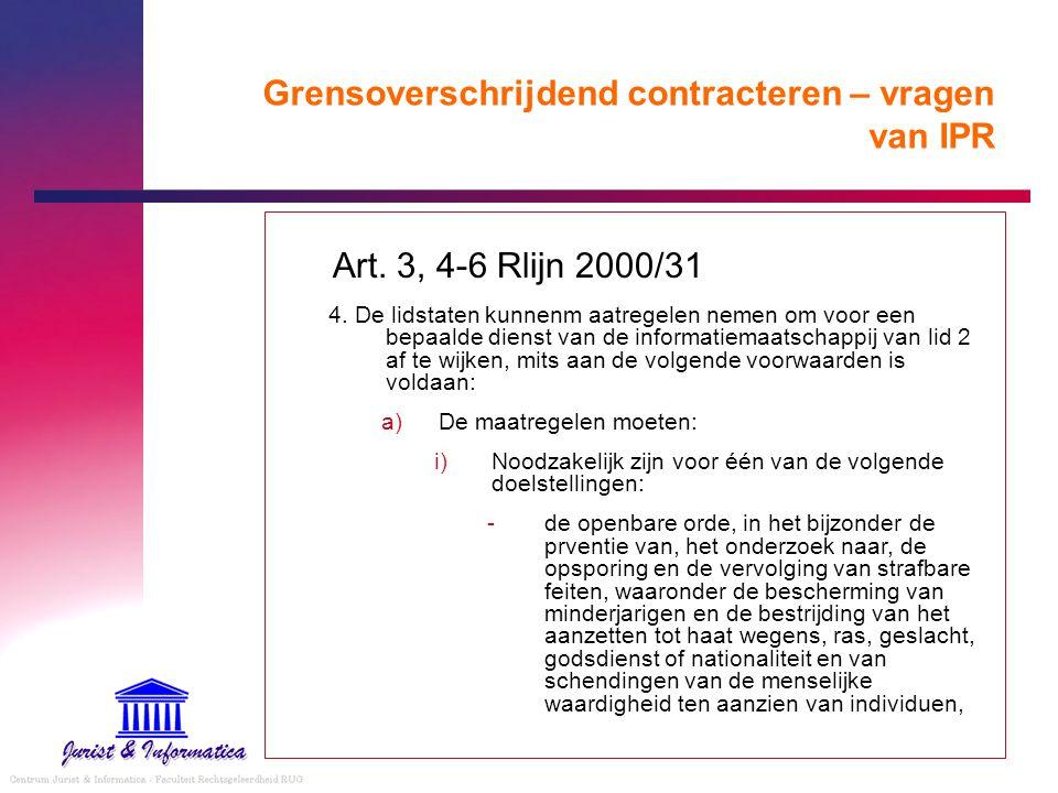 Grensoverschrijdend contracteren – vragen van IPR Art. 3, 4-6 Rlijn 2000/31 4. De lidstaten kunnenm aatregelen nemen om voor een bepaalde dienst van d