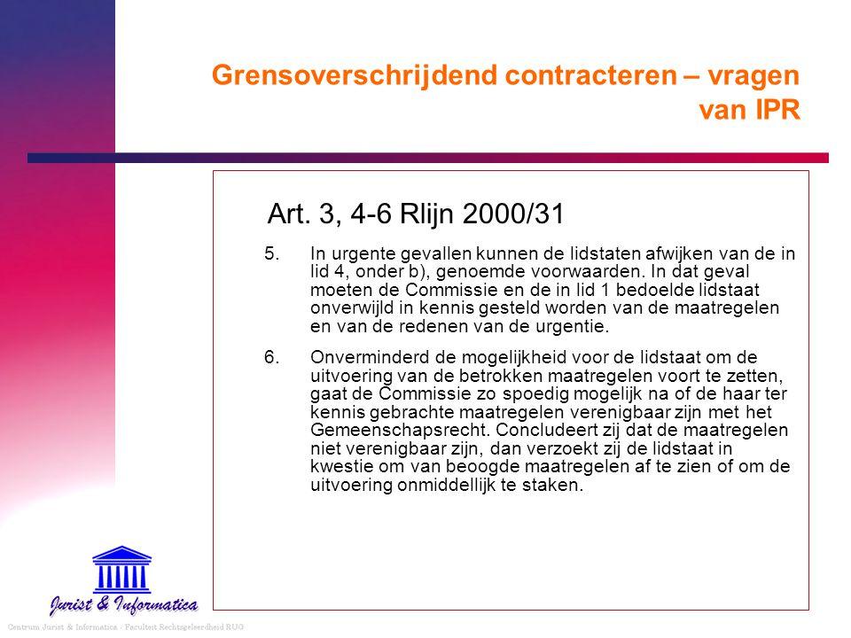 Grensoverschrijdend contracteren – vragen van IPR Art. 3, 4-6 Rlijn 2000/31 5. In urgente gevallen kunnen de lidstaten afwijken van de in lid 4, onder