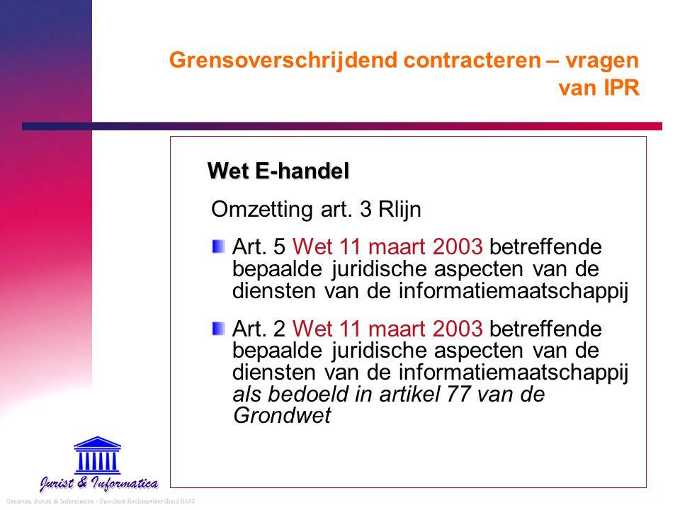 Grensoverschrijdend contracteren – vragen van IPR Wet E-handel Omzetting art. 3 Rlijn Art. 5 Wet 11 maart 2003 betreffende bepaalde juridische aspecte