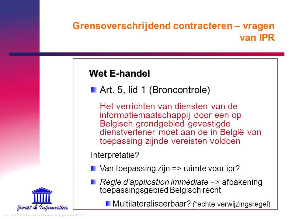 Grensoverschrijdend contracteren – vragen van IPR Wet E-handel Art. 5, lid 1 (Broncontrole) Het verrichten van diensten van de informatiemaatschappij