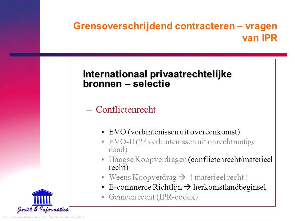 Grensoverschrijdend contracteren – vragen van IPR Internationaal privaatrechtelijke bronnen – selectie –Conflictenrecht EVO (verbintenissen uit overee