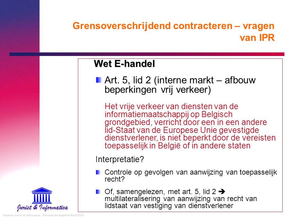 Grensoverschrijdend contracteren – vragen van IPR Wet E-handel Art. 5, lid 2 (interne markt – afbouw beperkingen vrij verkeer) Het vrije verkeer van d