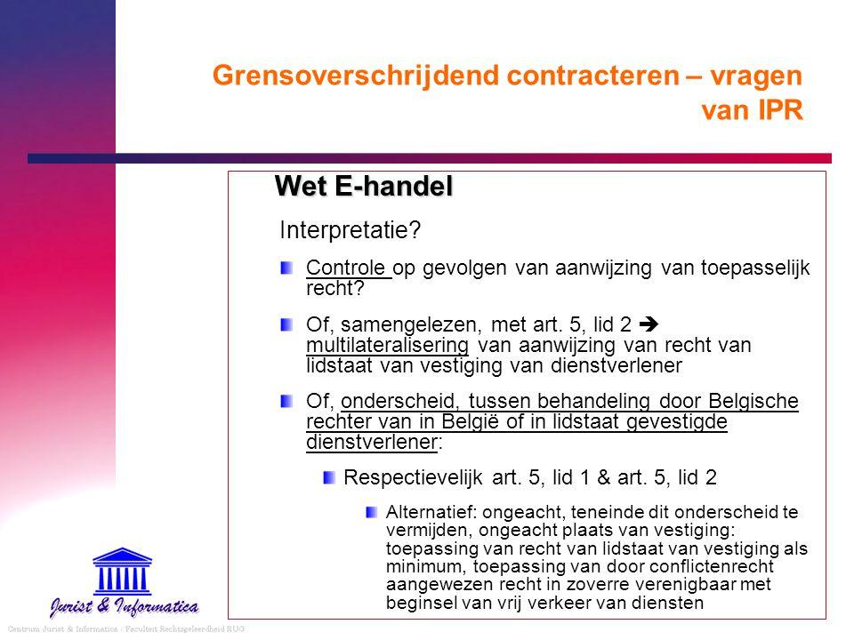Grensoverschrijdend contracteren – vragen van IPR Wet E-handel Interpretatie? Controle op gevolgen van aanwijzing van toepasselijk recht? Of, samengel