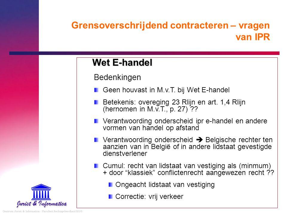 Grensoverschrijdend contracteren – vragen van IPR Wet E-handel Bedenkingen Geen houvast in M.v.T. bij Wet E-handel Betekenis: overeging 23 Rlijn en ar