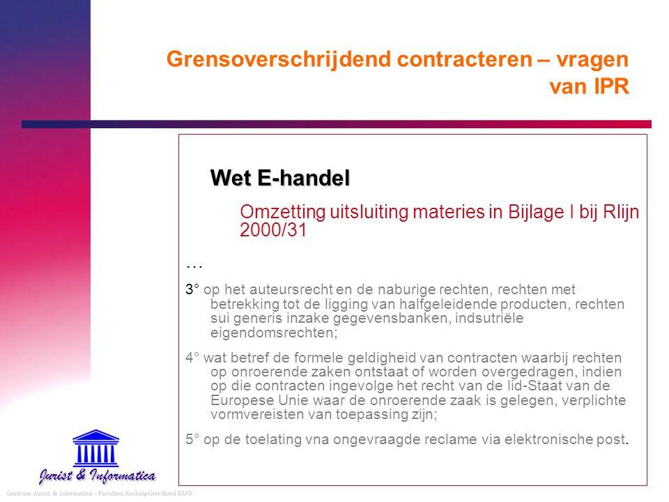 Grensoverschrijdend contracteren – vragen van IPR Wet E-handel Omzetting uitsluiting materies in Bijlage I bij Rlijn 2000/31 … 3° op het auteursrecht