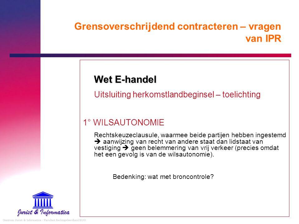 Grensoverschrijdend contracteren – vragen van IPR Wet E-handel Uitsluiting herkomstlandbeginsel – toelichting 1° WILSAUTONOMIE Rechtskeuzeclausule, wa