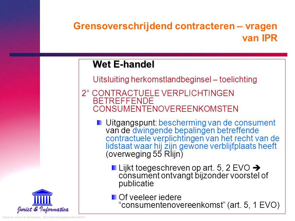 Grensoverschrijdend contracteren – vragen van IPR Wet E-handel Uitsluiting herkomstlandbeginsel – toelichting 2° CONTRACTUELE VERPLICHTINGEN BETREFFEN