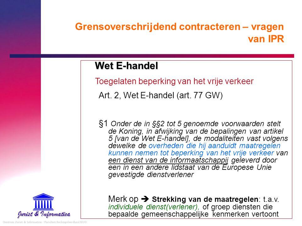 Grensoverschrijdend contracteren – vragen van IPR Wet E-handel Toegelaten beperking van het vrije verkeer Art. 2, Wet E-handel (art. 77 GW) §1 Onder d