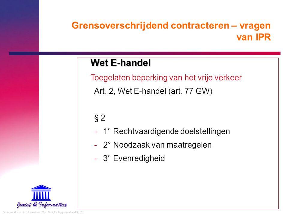 Grensoverschrijdend contracteren – vragen van IPR Wet E-handel Toegelaten beperking van het vrije verkeer Art. 2, Wet E-handel (art. 77 GW) § 2 -1° Re