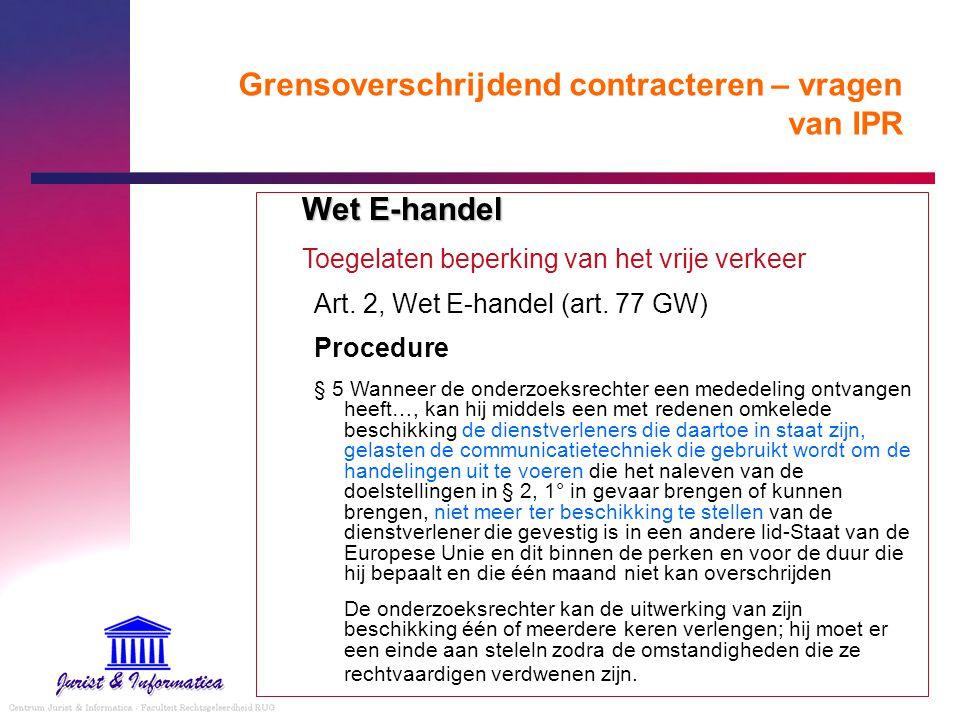 Grensoverschrijdend contracteren – vragen van IPR Wet E-handel Toegelaten beperking van het vrije verkeer Art. 2, Wet E-handel (art. 77 GW) Procedure