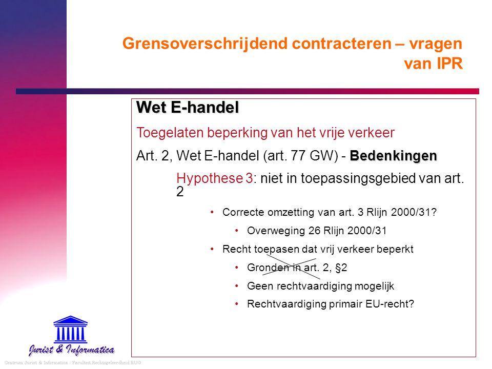 Grensoverschrijdend contracteren – vragen van IPR Wet E-handel Toegelaten beperking van het vrije verkeer Bedenkingen Art. 2, Wet E-handel (art. 77 GW