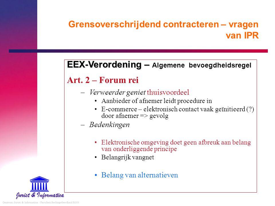 Grensoverschrijdend contracteren – vragen van IPR EEX-Verordening – EEX-Verordening – Algemene bevoegdheidsregel Art. 2 – Forum rei –Verweerder geniet