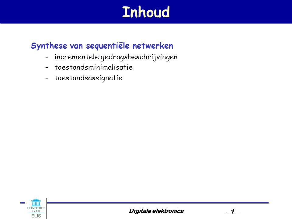 Digitale elektronica --1-- Inhoud Synthese van sequentiële netwerken –incrementele gedragsbeschrijvingen –toestandsminimalisatie –toestandsassignatie