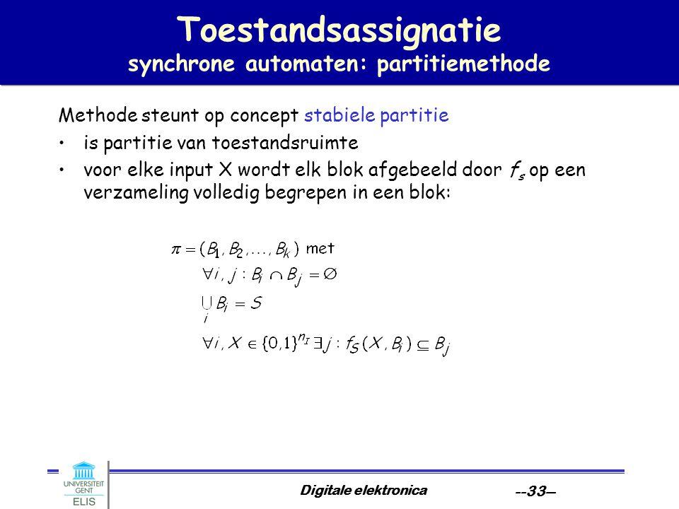 Digitale elektronica --33-- Toestandsassignatie synchrone automaten: partitiemethode Methode steunt op concept stabiele partitie is partitie van toest