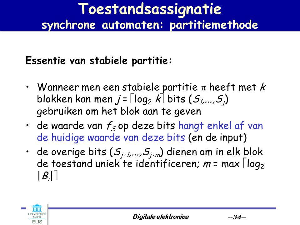 Digitale elektronica --34-- Toestandsassignatie synchrone automaten: partitiemethode Essentie van stabiele partitie: Wanneer men een stabiele partitie