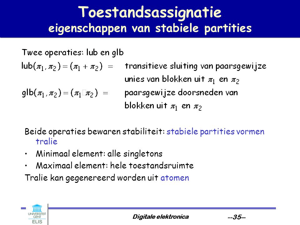 Digitale elektronica --35-- Toestandsassignatie eigenschappen van stabiele partities Beide operaties bewaren stabiliteit: stabiele partities vormen tr