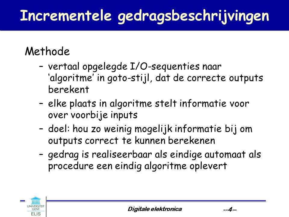 Digitale elektronica --4-- Incrementele gedragsbeschrijvingen Methode –vertaal opgelegde I/O-sequenties naar 'algoritme' in goto-stijl, dat de correct