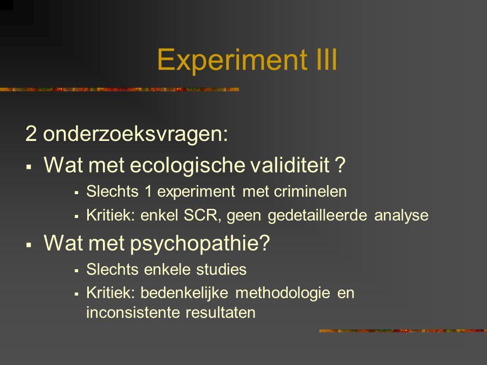Experiment III 2 onderzoeksvragen:  Wat met ecologische validiteit ?  Slechts 1 experiment met criminelen  Kritiek: enkel SCR, geen gedetailleerde