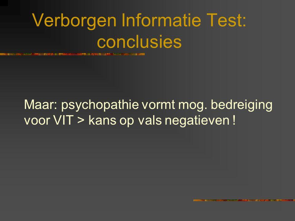 Maar: psychopathie vormt mog. bedreiging voor VIT > kans op vals negatieven ! Verborgen Informatie Test: conclusies