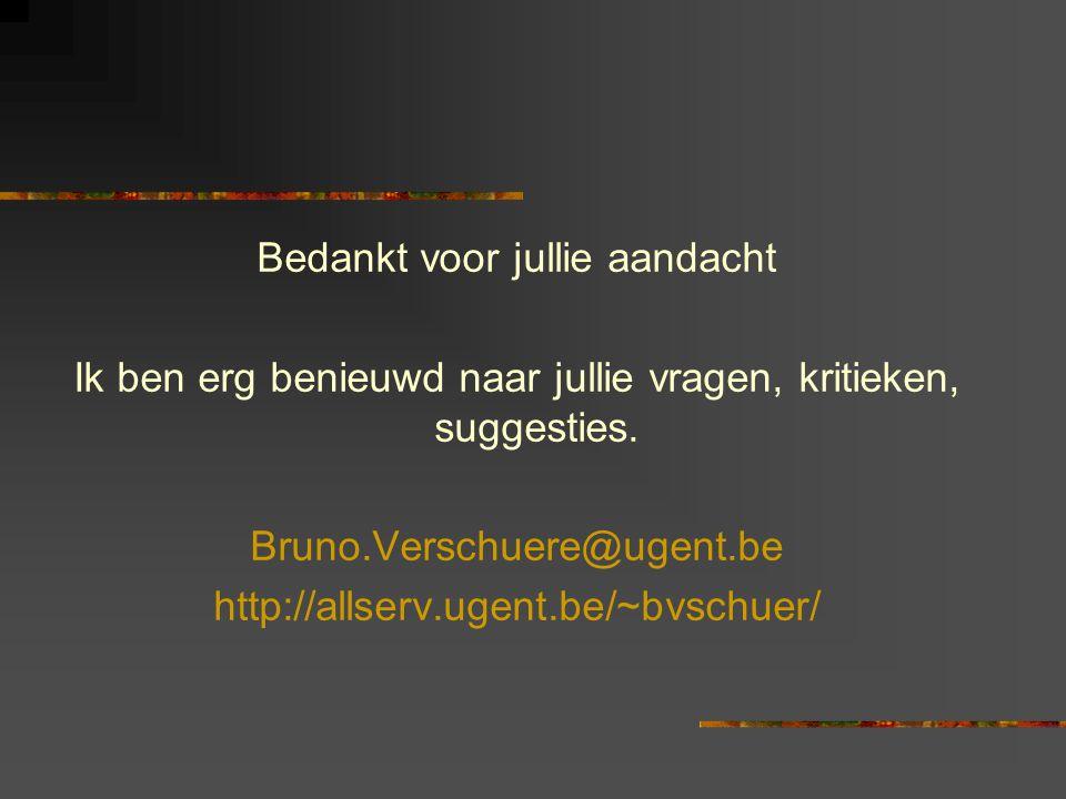 Bedankt voor jullie aandacht Ik ben erg benieuwd naar jullie vragen, kritieken, suggesties. Bruno.Verschuere@ugent.be http://allserv.ugent.be/~bvschue