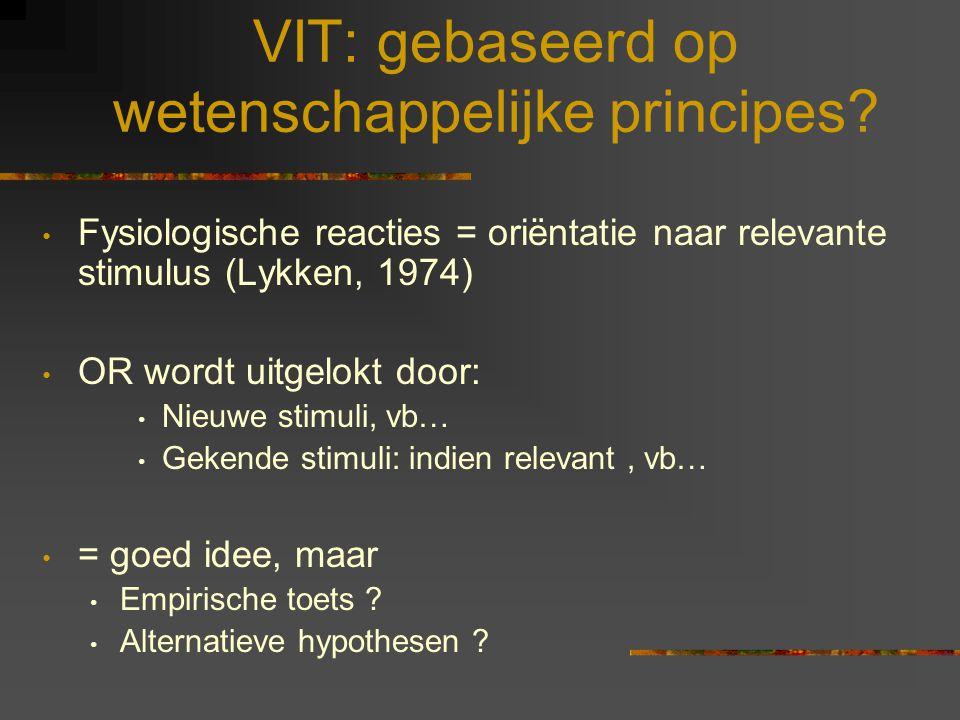 VIT: gebaseerd op wetenschappelijke principes? Fysiologische reacties = oriëntatie naar relevante stimulus (Lykken, 1974) OR wordt uitgelokt door: Nie