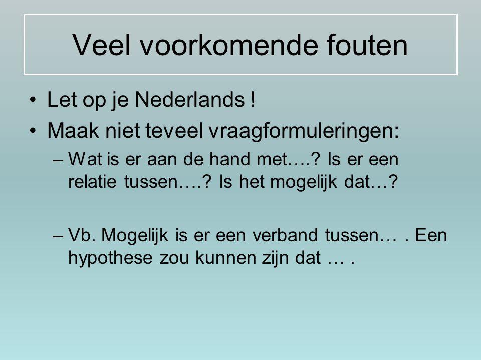 Veel voorkomende fouten Let op je Nederlands ! Maak niet teveel vraagformuleringen: –Wat is er aan de hand met….? Is er een relatie tussen….? Is het m