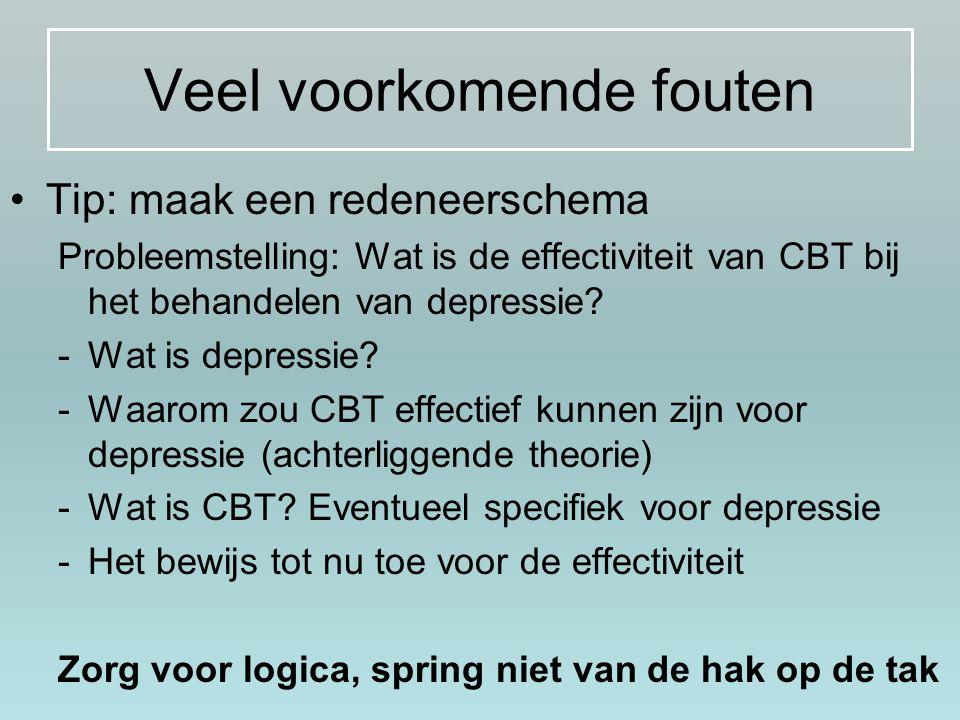 Veel voorkomende fouten Tip: maak een redeneerschema Probleemstelling: Wat is de effectiviteit van CBT bij het behandelen van depressie? -Wat is depre