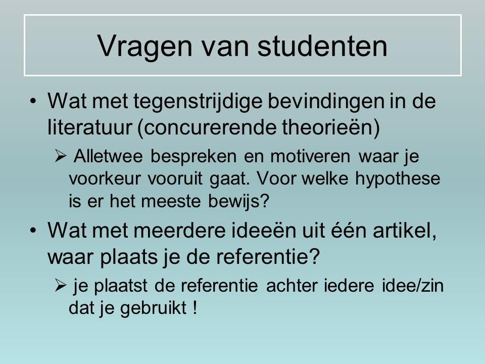 Vragen van studenten Wat met tegenstrijdige bevindingen in de literatuur (concurerende theorieën)  Alletwee bespreken en motiveren waar je voorkeur v
