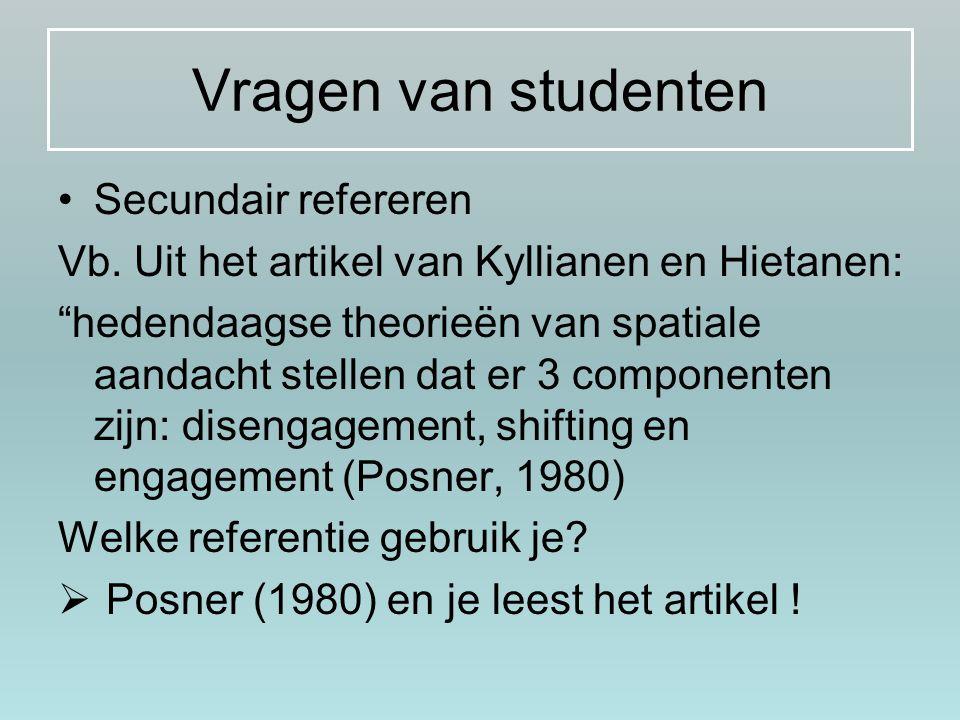 """Vragen van studenten Secundair refereren Vb. Uit het artikel van Kyllianen en Hietanen: """"hedendaagse theorieën van spatiale aandacht stellen dat er 3"""