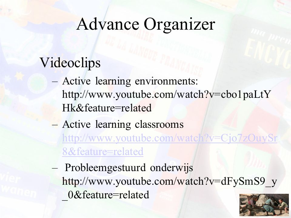 Advance Organizer Videoclips –Active learning environments: http://www.youtube.com/watch?v=cbo1paLtY Hk&feature=related –Active learning classrooms ht