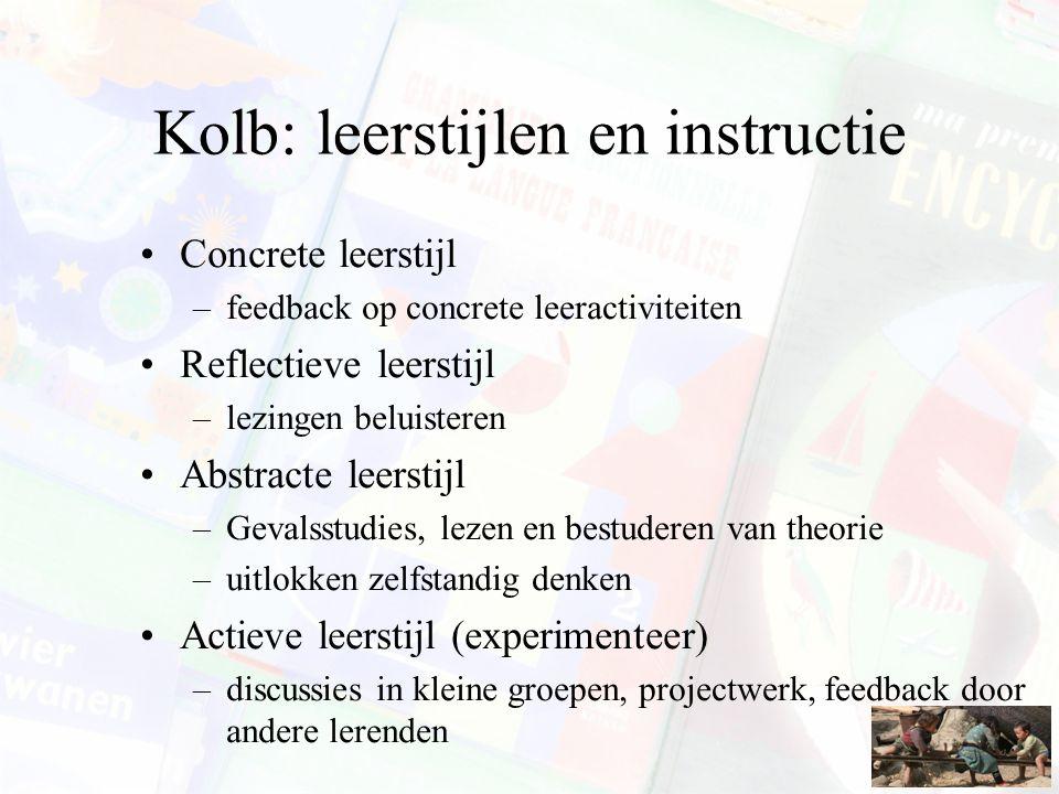 Kolb: leerstijlen en instructie Concrete leerstijl –feedback op concrete leeractiviteiten Reflectieve leerstijl –lezingen beluisteren Abstracte leerst