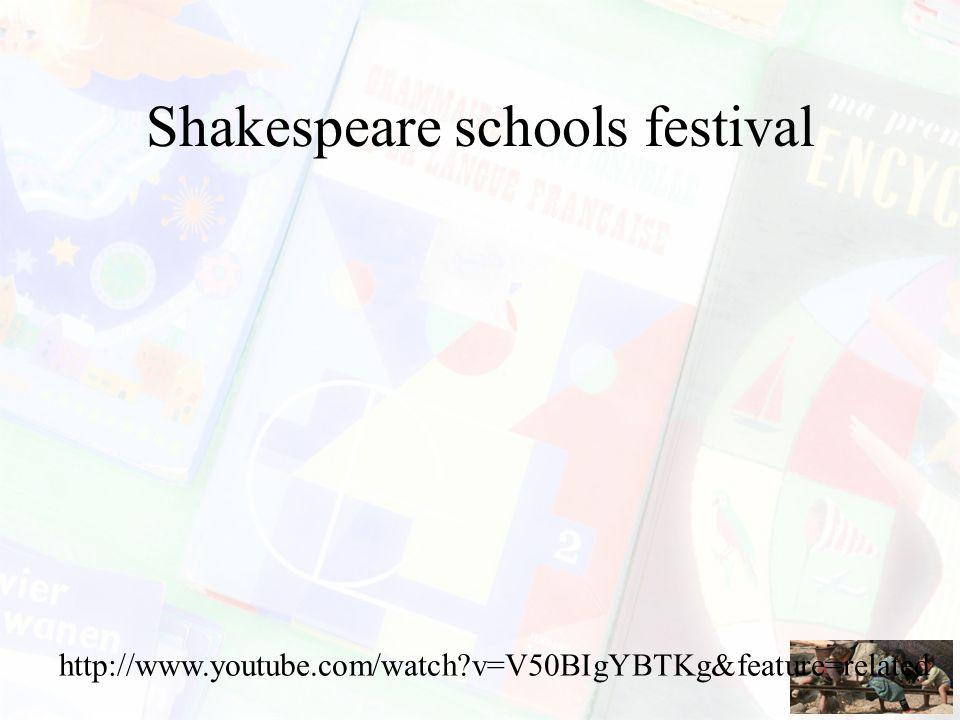 Shakespeare schools festival http://www.youtube.com/watch?v=V50BIgYBTKg&feature=related