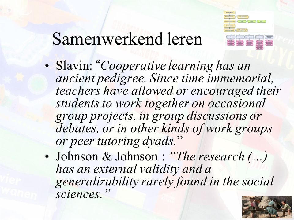 "Samenwerkend leren Slavin: ""Cooperative learning has an ancient pedigree. Since time immemorial, teachers have allowed or encouraged their students to"