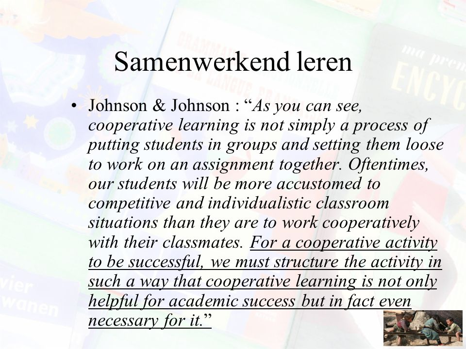 "Samenwerkend leren Johnson & Johnson : ""As you can see, cooperative learning is not simply a process of putting students in groups and setting them lo"