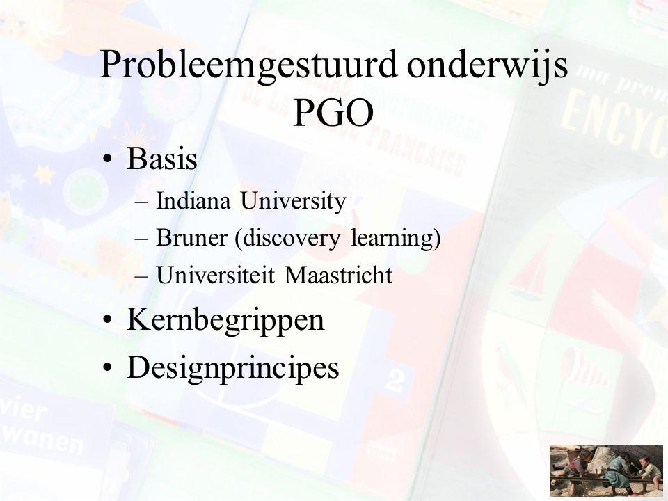 Probleemgestuurd onderwijs PGO Basis –Indiana University –Bruner (discovery learning) –Universiteit Maastricht Kernbegrippen Designprincipes