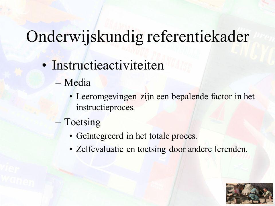 Onderwijskundig referentiekader Instructieactiviteiten –Media Leeromgevingen zijn een bepalende factor in het instructieproces. –Toetsing Geïntegreerd