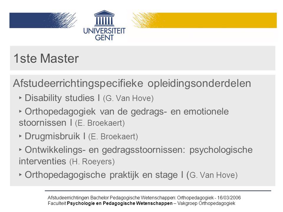 Afstudeerrichtingen Bachelor Pedagogische Wetenschappen: Orthopedagogiek - 16/03/2006 Faculteit Psychologie en Pedagogische Wetenschappen – Vakgroep O