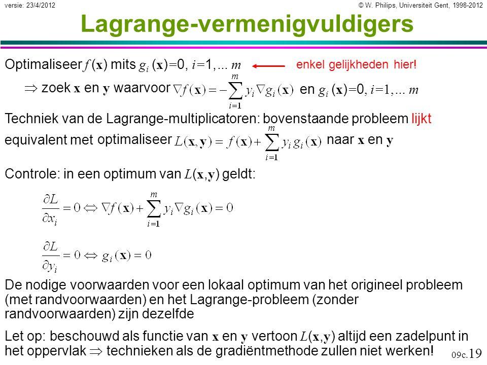 © W. Philips, Universiteit Gent, 1998-2012versie: 23/4/2012 09c. 19 Lagrange-vermenigvuldigers Optimaliseer f ( x ) mits g i ( x ) = 0, i= 1, … m Cont