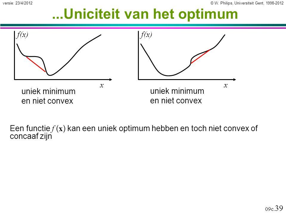© W. Philips, Universiteit Gent, 1998-2012versie: 23/4/2012 09c. 39...Uniciteit van het optimum Een functie f ( x ) kan een uniek optimum hebben en to