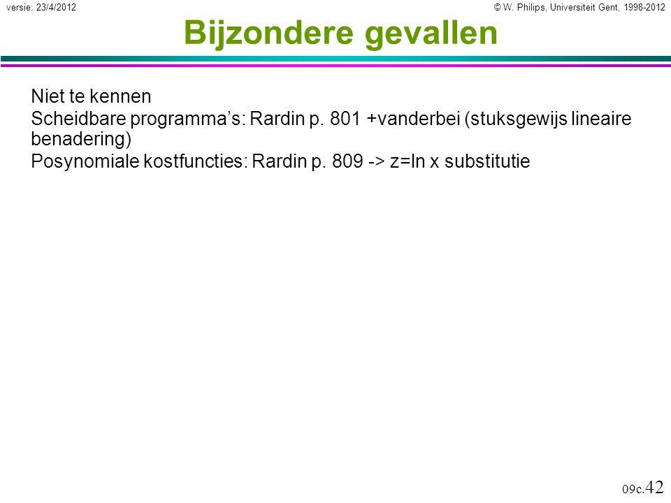 © W. Philips, Universiteit Gent, 1998-2012versie: 23/4/2012 09c. 42 Bijzondere gevallen Niet te kennen Scheidbare programma's: Rardin p. 801 +vanderbe