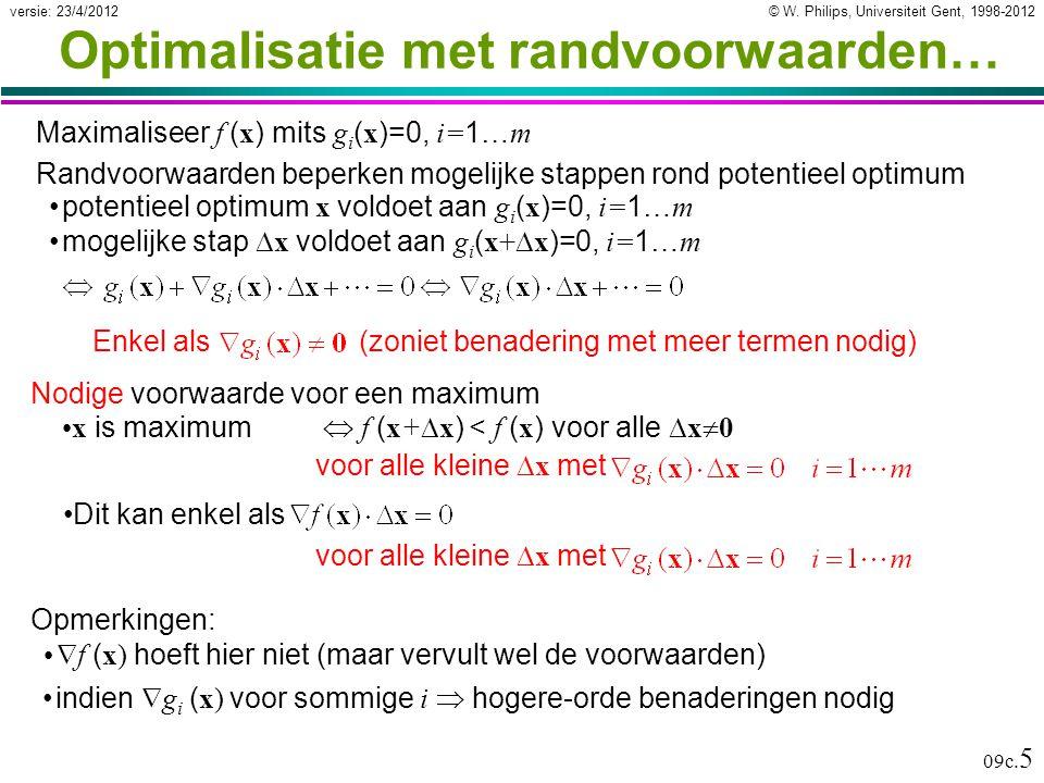 © W. Philips, Universiteit Gent, 1998-2012versie: 23/4/2012 09c. 5 Optimalisatie met randvoorwaarden… Maximaliseer f ( x ) mits g i ( x )=0, i= 1… m E