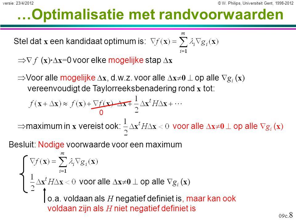 © W. Philips, Universiteit Gent, 1998-2012versie: 23/4/2012 09c. 8 …Optimalisatie met randvoorwaarden Stel dat x een kandidaat optimum is:  f ( x)·