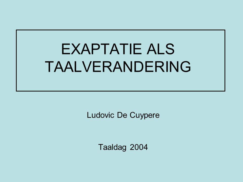 EXAPTATIE ALS TAALVERANDERING Ludovic De Cuypere Taaldag 2004