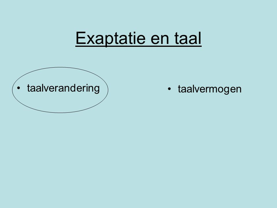 Exaptatie en andere taalveranderingen Hypoanalyse (Croft 2000) Degrammaticalisatie (Heine 2001, Norde 2001) Regrammaticalisatie (Traugott 2001, Vincent 1995) + Grammaticalisatie, …