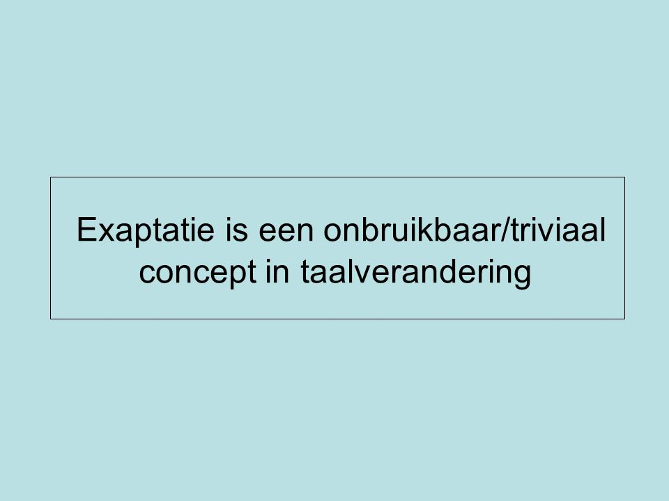 3.Grammaticalisatie Exaptation can lead to grammaticization Grammaticized = having become grammatically obligatory, syntacticized Grammaticalized = routinized, bleached, downgraded from lexical to grammatical status (Lass 1997:256n38)