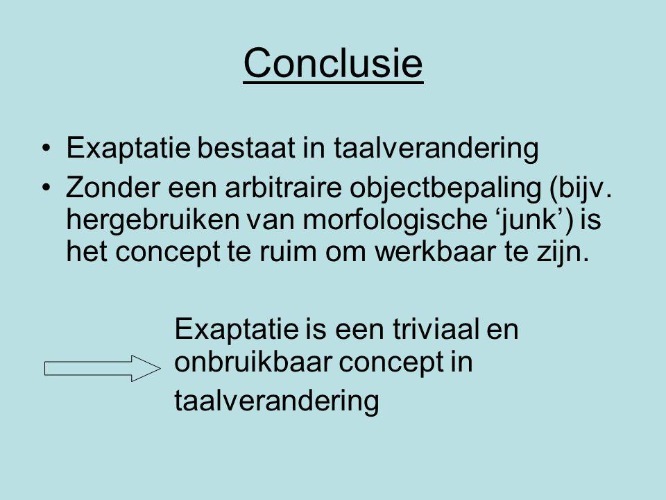 Conclusie Exaptatie bestaat in taalverandering Zonder een arbitraire objectbepaling (bijv. hergebruiken van morfologische 'junk') is het concept te ru