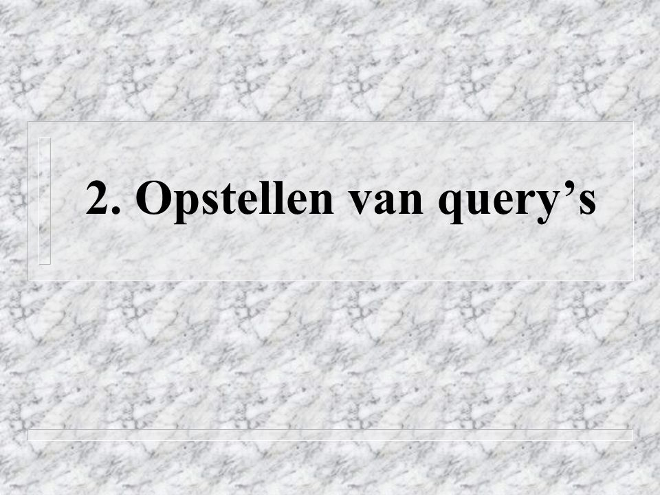 2. Opstellen van query's