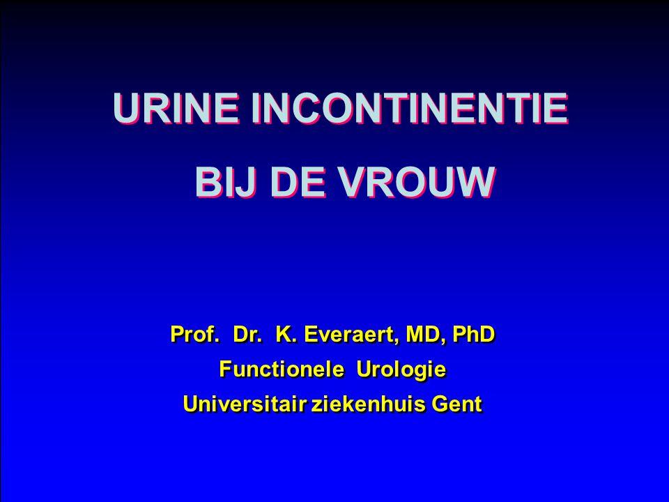 URINE INCONTINENTIE BIJ DE VROUW URINE INCONTINENTIE BIJ DE VROUW Prof.