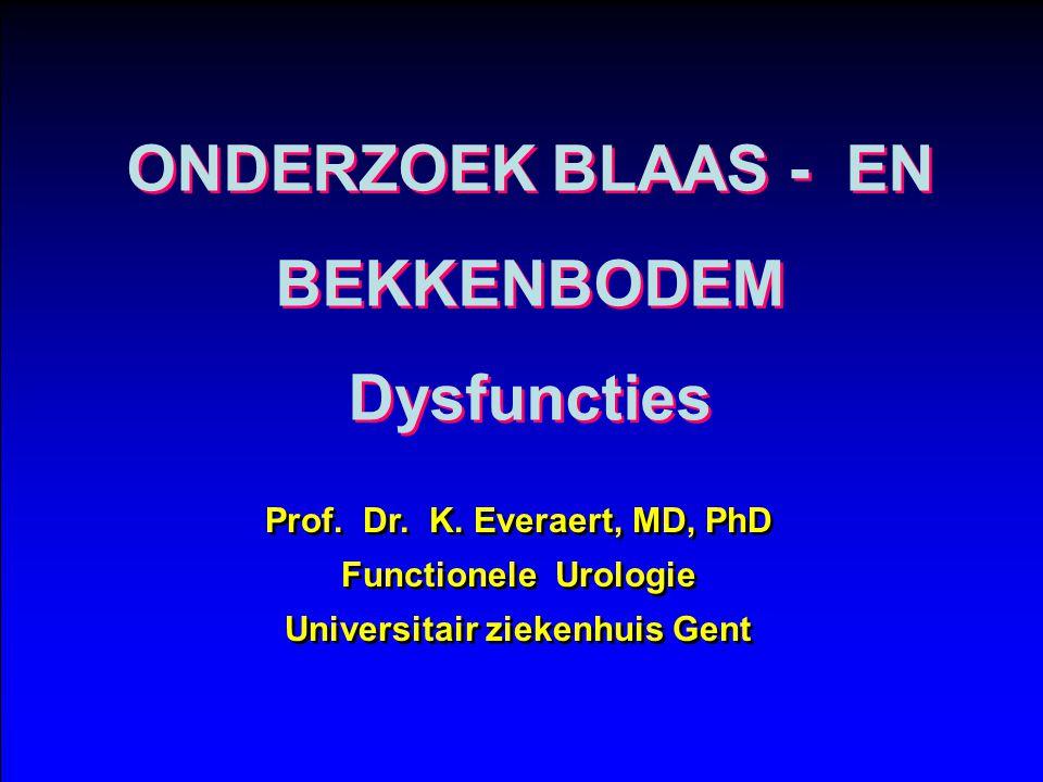 ONDERZOEK BLAAS - EN BEKKENBODEM Dysfuncties ONDERZOEK BLAAS - EN BEKKENBODEM Dysfuncties Prof.
